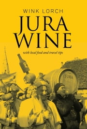 Jura Wine - with local food and travel tips ebook by Wink Lorch
