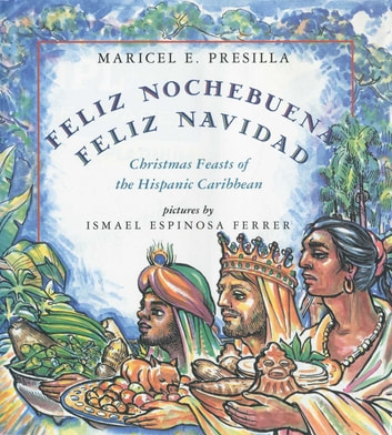 Feliz Nochebuena, Feliz Navidad - Christmas Feasts of the Hispanic Caribbean ebook by Maricel E. Presilla