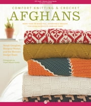 Comfort Knitting & Crochet: Afghans - More Than 50 Beautiful, Affordable Designs Featuring Berroco's Comfort Yarn ebook by Norah Gaughan,Margery Winter,Berroco Design Team,Thayer Allyson Gowdy