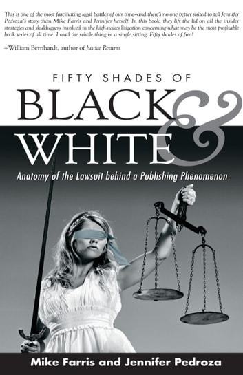 Fifty Shades of Black and White - Anatomy of the Lawsuit behind a Publishing Phenomenon ebook by Mike Farris,Jennifer Pedroza