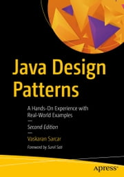 Java Design Patterns - A Hands-On Experience with Real-World Examples ebook by Vaskaran Sarcar