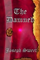 The Damned ebook by Joseph Sweet