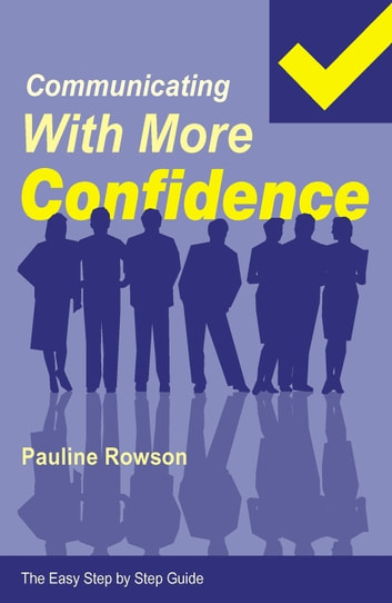 Communicating with More Confidence (Easy Step By Step Guides)