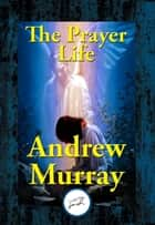 The Prayer Life ebook by Andrew Dr Murray