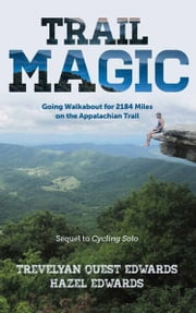 Trail Magic - Going Walkabout for 2184 Miles on the Appalachian Trail ebook by Trevelyan Quest Edwards,Hazel Edwards