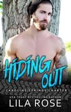 Hiding Out - Hawks MC: Caroline Springs Charter, #2 ebook by Lila Rose