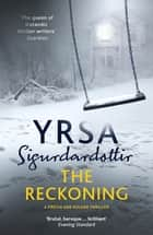 The Reckoning - A Completely Chilling Thriller, from the Queen of Icelandic Noir ebook by Yrsa Sigurdardottir, Victoria Cribb