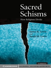 Sacred Schisms - How Religions Divide ebook by James R. Lewis,Sarah M. Lewis