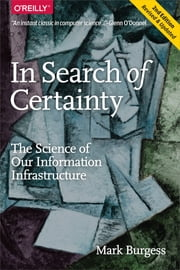 In Search of Certainty - The Science of Our Information Infrastructure ebook by Mark Burgess