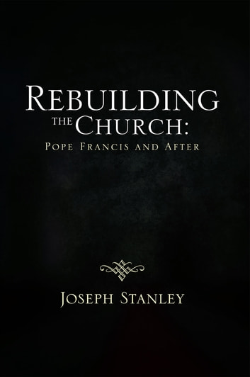 Rebuilding the Church: Pope Francis and After ebook by Joseph Stanley
