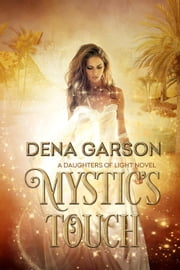 Mystic's Touch - Daughters of Light, #1 ebook by Dena Garson