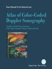 Atlas of Color-Coded Doppler Sonography - Vascular and Soft Tissue Structures of the Upper Extremity, Thoracic Outlet and Neck ebook by