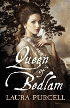 Queen of Bedlam ebook by Laura Purcell