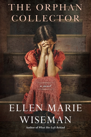 The Orphan Collector - A Heroic Novel of Survival During the 1918 Influenza Pandemic ebook by Ellen Marie Wiseman