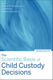 The Scientific Basis of Child Custody Decisions ebook by Robert M. Galatzer-Levy,Louis Kraus,Jeanne Galatzer-Levy