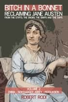 Bitch In a Bonnet: Reclaiming Jane Austen From the Stiffs, the Snobs, the Simps and the Saps (Volume 2) ebook by Robert Rodi