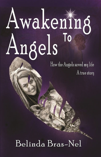 Awakening to Angels - How the Angels Saved my Life ebook by Belinda Bras-Nel