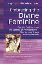 Embracing the Divine Feminine - Finding God through the Ecstasy of Physical Love—The Song of Songs Annotated & Explained ebook by Shapiro, Rabbi Rami, Bourgeault,...