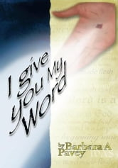 I Give You My Word ebook by Barbara A Pavey