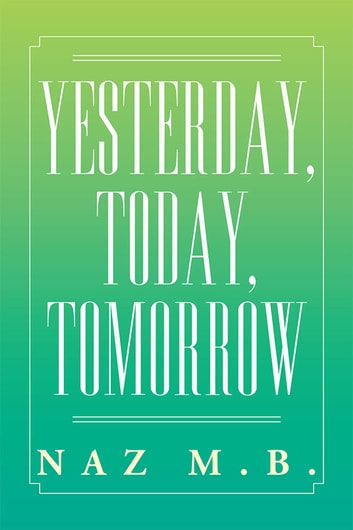 Yesterday, Today, Tomorrow ebook by Naz M.B.