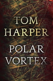 Polar Vortex ebook by Tom Harper
