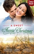 A Sweet Aussie Christmas - 3 Book Box Set ebook by Michelle Douglas, Michelle Douglas, Nikki Logan
