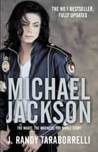 Michael Jackson - The Magic, the Madness, the Whole Story ebook by J. Randy Taraborrelli