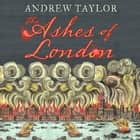 The Ashes of London audiobook by Andrew Taylor