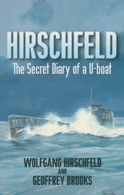 Hirschfeld - The Secret Diary of a U-Boat NCO, 1940-1946 ebook by Geoffrey  Brooks