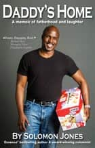 Daddy's Home: A Memoir of Fatherhood and Laughter ebook by Solomon Jones
