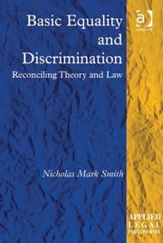Basic Equality and Discrimination - Reconciling Theory and Law ebook by Dr Nicholas Mark Smith,Professor Tom D Campbell