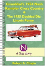 Granddad's 1954 Nash Rambler Cross Country Station Wagon & The 1955 Doubled Die Penny ebook by Robert Chapin