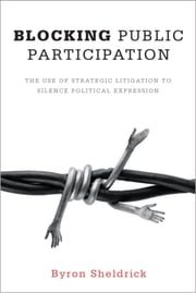 Blocking Public Participation - The Use of Strategic Litigation to Silence Political Expression ebook by Byron Sheldrick