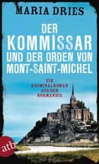 Der Kommissar und der Orden von Mont-Saint-Michel ebook by Maria Dries
