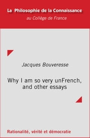 Why I am so very unFrench, and other essays ebook by Jacques Bouveresse