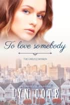 To Love Somebody ebook by Lyn Cote
