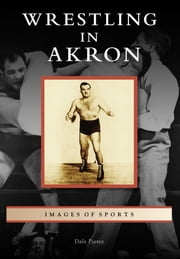 Wrestling in Akron ebook by Dale Pierce