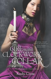 The Girl in the Clockwork Collar ebook by Kady Cross