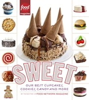 Sweet - Our Best Cupcakes, Cookies, Candy, and More ebook by Editors of Food Network Magazine