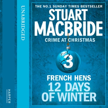 French Hens (short story) (Twelve Days of Winter: Crime at Christmas, Book 3) audiobook by Stuart MacBride