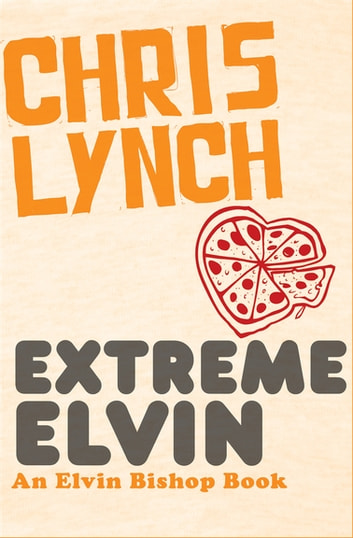 Extreme Elvin ebook by Chris Lynch