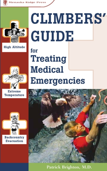 Climbers' Guide to Treating Medical Emergencies ebook by Patrick Brighton, M.D.