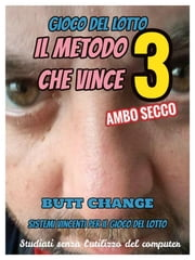 Il Metodo Che Vince 3: gioco del lotto Ambo Secco Butt Change by Mat Marlin ebook by Butt Change