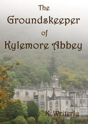 The Groundskeeper of Kylemore Abbey ebook by K. Writerly