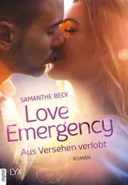 Love Emergency - Aus Versehen verlobt eBook by Samanthe Beck, Christine Heinzius