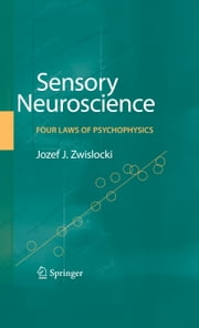 Sensory Neuroscience: Four Laws of Psychophysics ebook by Jozef J. Zwislocki