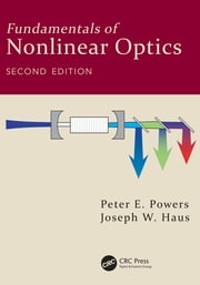 Fundamentals of Nonlinear Optics, Second Edition ebook by Peter E. Powers, Joseph W. Haus
