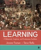Learning - A Behavioral, Cognitive, and Evolutionary Synthesis ebook by Jerome Frieman, Stephen Reilly