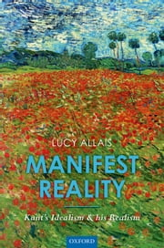 Manifest Reality: Kant's Idealism and his Realism ebook by Lucy Allais