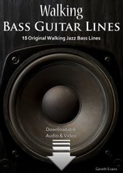 Walking Bass Guitar Lines - 15 Original Walking Jazz Bass Lines with Audio & Video ebook by Gareth Evans